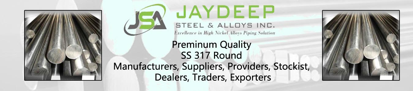 SS 317 Round Dealers